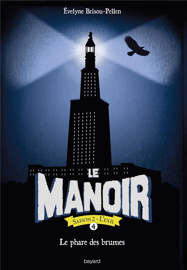 LE MANOIR - SAISON 2  -  L'EXIL T.4  -  LE PHARE DES BRUMES BRISOU-PELLEN, EVELYNE BAYARD JEUNESSE
