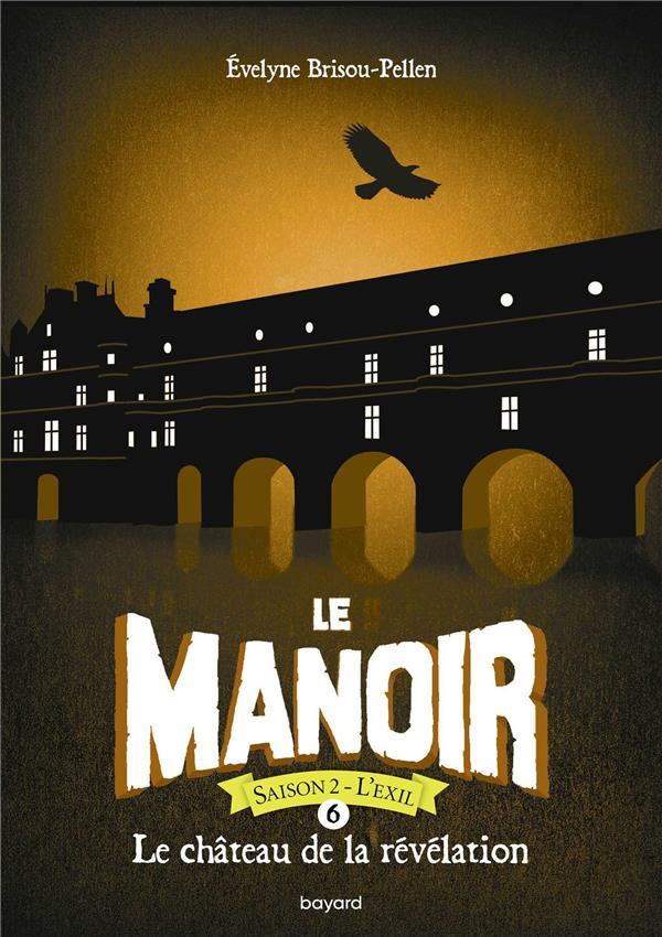 LE MANOIR - SAISON 2  -  L'EXIL T.6  -  LE CHATEAU DE LA REVELATION BRISOU-PELLEN E. BAYARD JEUNESSE