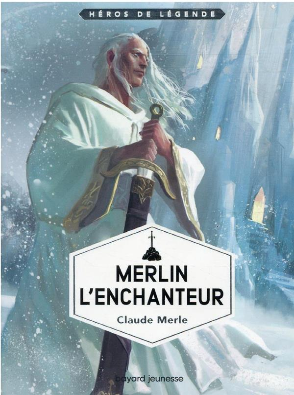 MERLIN L'ENCHANTEUR MERLE, CLAUDE BAYARD JEUNESSE