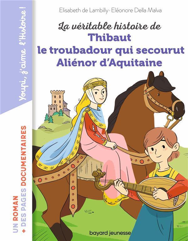 LA VERITABLE HISTOIRE DE THIBAUT LE TROUBADOUR QUI SECOURUT ALIENOR D'AQUITAINE
