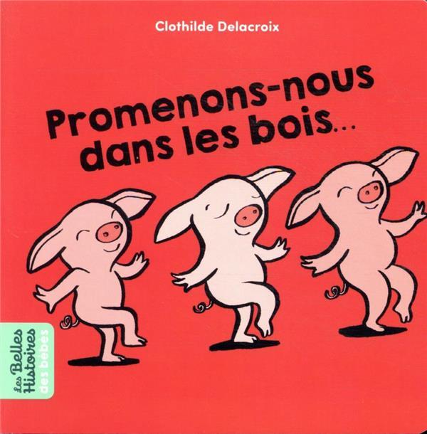 PROMENONS-NOUS DANS LES BOIS... DELACROIX, CLOTHILDE BAYARD JEUNESSE