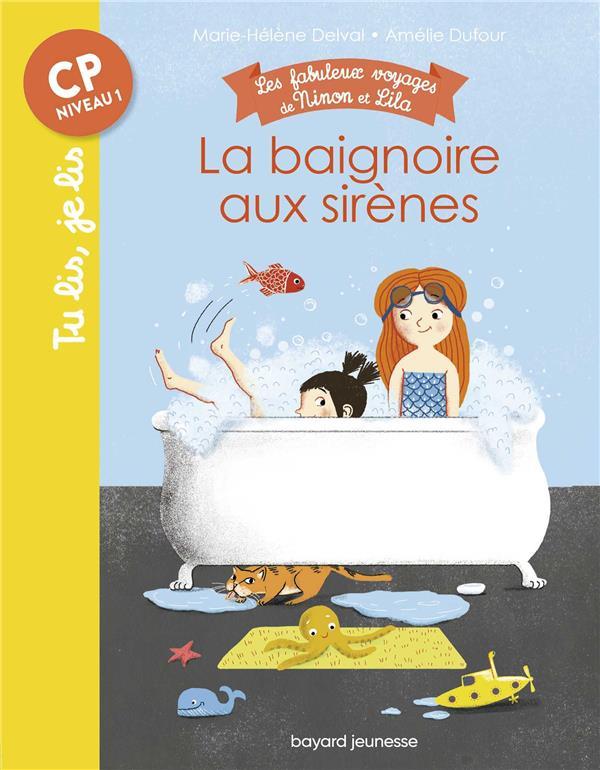LES FABULEUX VOYAGES DE NINON ET LILA T.1  -  LA BAIGNOIRE AUX SIRENES DELVAL, MARIE-HELENE  BAYARD JEUNESSE