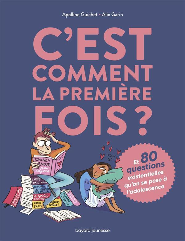 C'EST COMMENT LA PREMIERE FOIS ? (ET 80 QUESTIONS EXISTENTIELLES QU'ON SE POSE A L'ADOLESCENCE) GUICHET, APOLLINE  BAYARD JEUNESSE