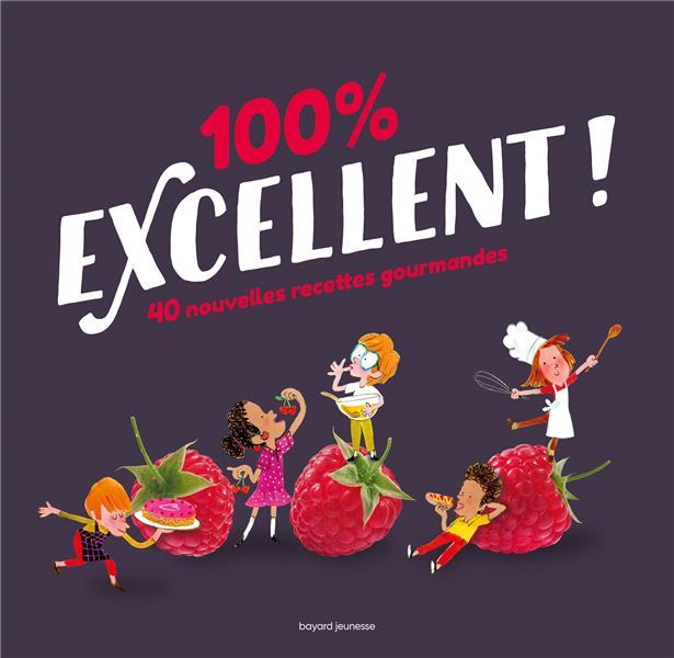 100 % EXCELLENT  -  40 NOUVELLES RECETTES GOURMANDES