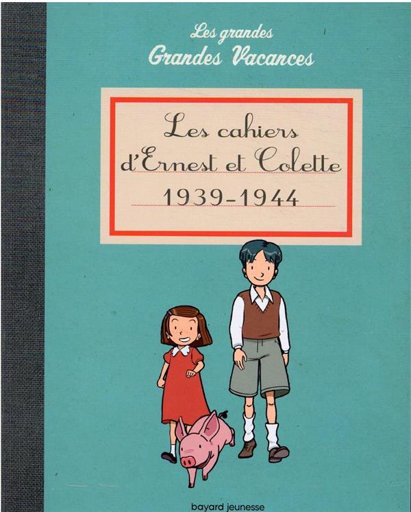 LES GRANDES GRANDES VACANCES  -  LES CAHIERS D'ERNEST ET COLETTE 1939-1944 HEDELIN PASCALE BAYARD JEUNESSE
