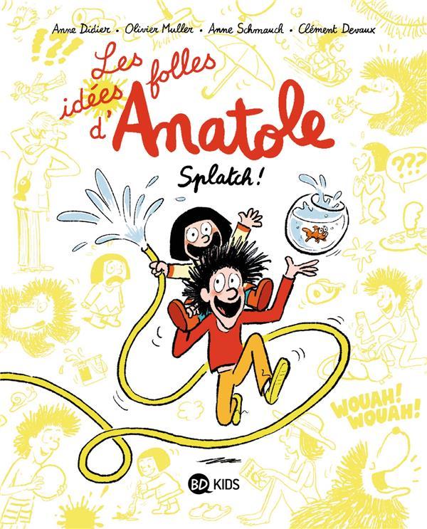 LES IDEES FOLLES D'ANATOLE T.1  -  SPLATCH ! MULLER/DIDIER/DEVAUX BAYARD JEUNESSE