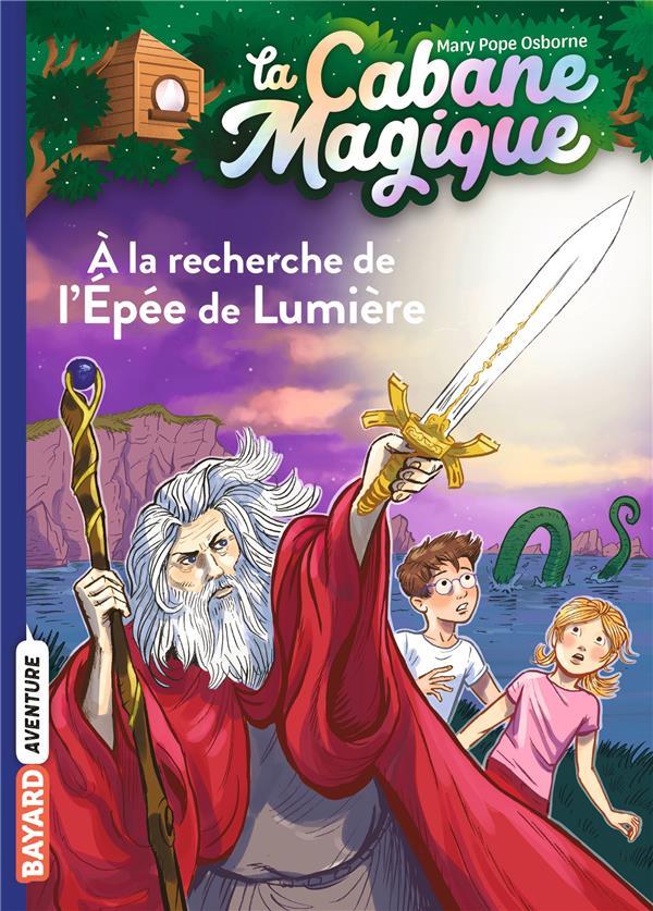 LA CABANE MAGIQUE T.26  -  A LA RECHERCHE DE L'EPEE DE LUMIERE OSBORNE, MARY POPE BAYARD JEUNESSE
