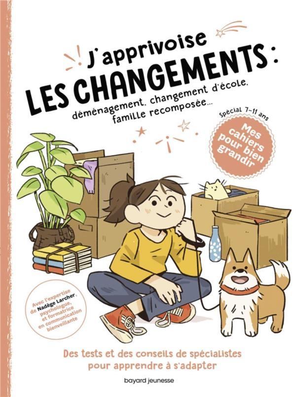 J'APPRIVOISE LES CHANGEMENTS : DEMENAGEMENT, CHANGEMENT D'ECOLE, FAMILLE RECOMPOSEE...