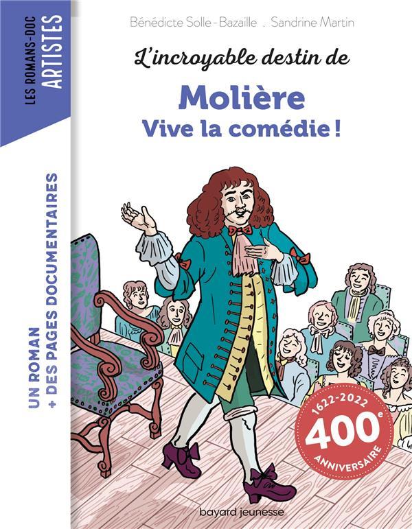 L'INCROYABLE DESTIN DE MOLIERE : VIVE LA COMEDIE ! BAZAILLE/MARTIN BAYARD JEUNESSE
