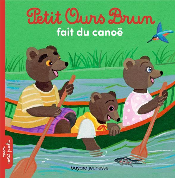 PETIT OURS BRUN FAIT DU CANOE AUBINAIS/BOUR BAYARD JEUNESSE
