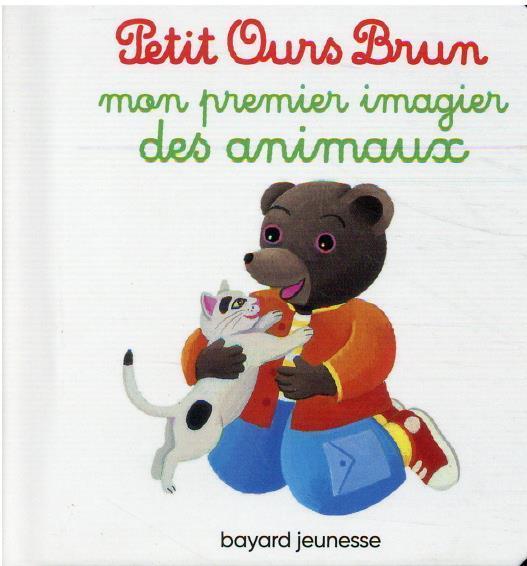 PETIT OURS BRUN  -  MON PREMIER IMAGIER DES ANIMAUX BOUR-CHOLLET BAYARD JEUNESSE