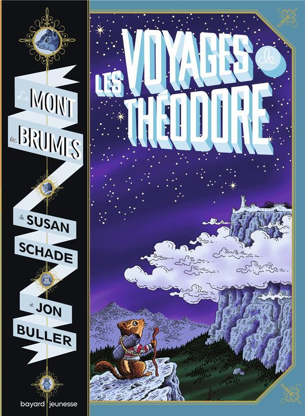 LE MONT DES BRUMES T.1 : LES VOYAGES DE THEODORE SCHADE/BULLER BAYARD JEUNESSE