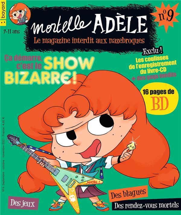 MORTELLE ADELE  -  LE MAGAZINE INTERDIT AUX NAZEBROQUES N.9  -  CA DEMARRE, C'EST LE SHOW BIZARRE ! XXX BAYARD JEUNESSE