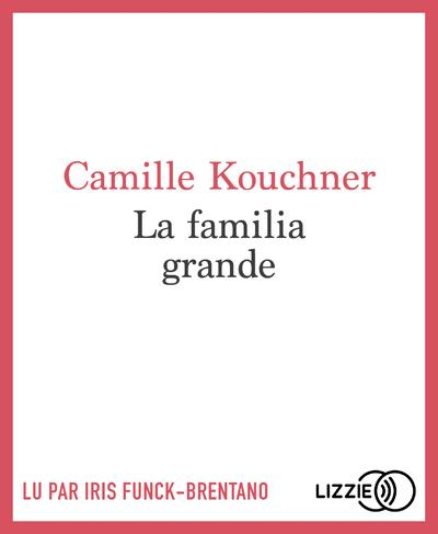 LA FAMILIA GRANDE KOUCHNER, CAMILLE LIZZIE