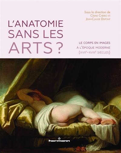 L'ANATOMIE SANS LES ARTS ? - LE CORPS EN IMAGES A L'EPOQUE MODERNE (XVIIE-XVIIIE SIECLES)