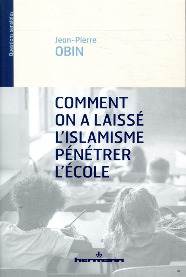 COMMENT ON A LAISSE L'ISLAMISME PENETRER L'ECOLE OBIN JEAN-PIERRE HERMANN