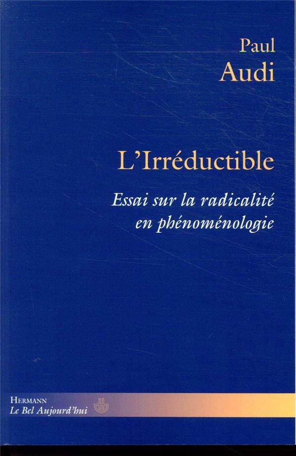 L'IRREDUCTIBLE  -  ESSAI SUR LA RADICALITE EN PHENOMENOLOGIE