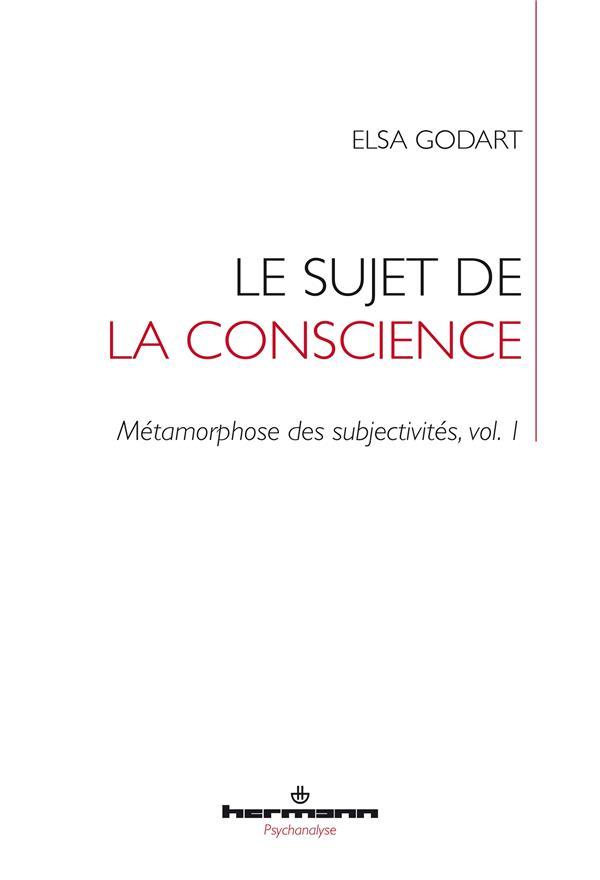 METAMORPHOSE DES SUBJECTIVITES T.1  -  LE SUJET DE LA CONSCIENCE GODART ELSA HERMANN
