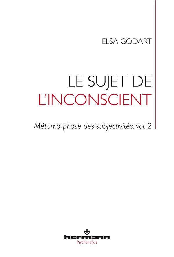 METAMORPHOSE DES SUBJECTIVITES T.2  -  LE SUJET DE L'INCONSCIENT GODART ELSA HERMANN