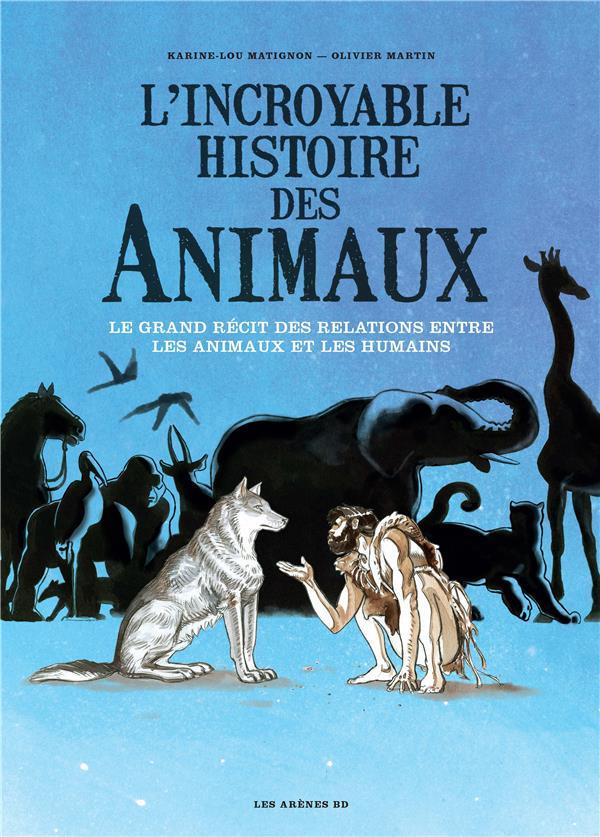 L'INCROYABLE HISTOIRE DES ANIMAUX MATIGNON/MARTIN ARENES
