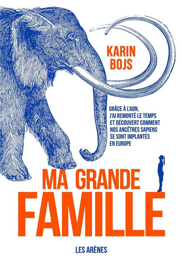 MA GRANDE FAMILLE  -  COMMENT L'ADN A BOULEVERSE NOS CONNAISSANCES SUR L'HUMANITE