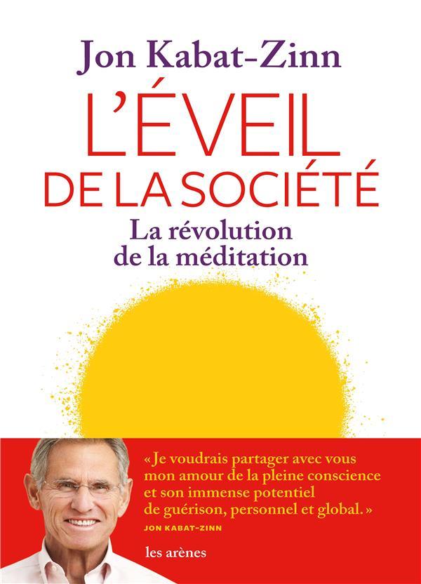 CHANGER LE MONDE  -  L'IMPACT DE LA MEDITATION POUR TOUTE LA SOCIETE KABAT-ZINN, JON ARENES