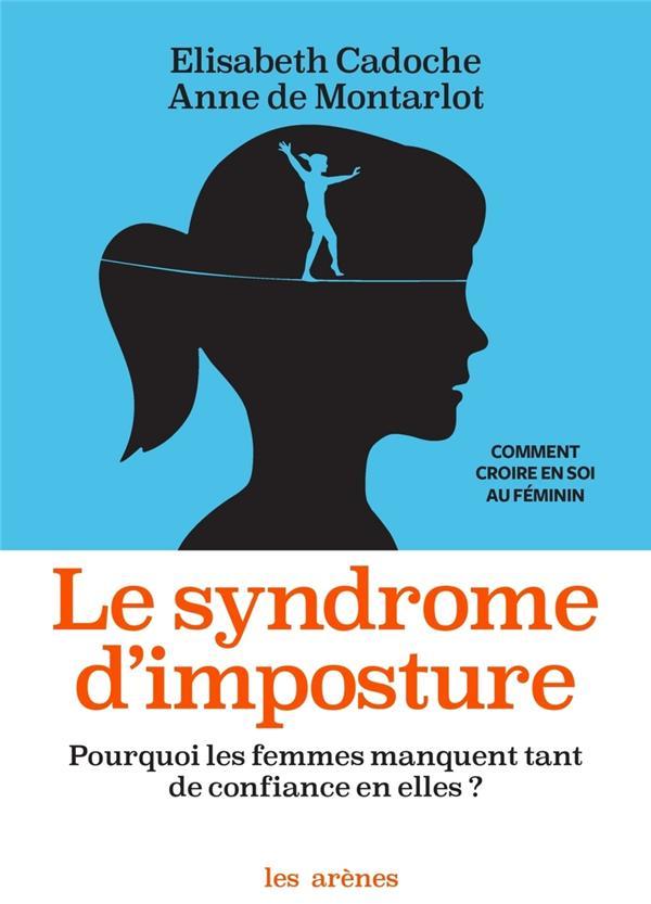 LE SYNDROME D'IMPOSTURE  -  POURQUOI LES FEMMES MANQUENT TANT DE CONFIANCE EN ELLES ?