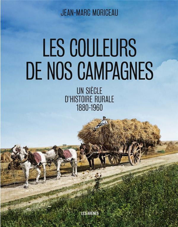 LES COULEURS DE NOS CAMPAGNES  -  UN SIECLE D'HISTOIRE RURALE, 1860-1960