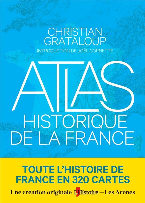 ATLAS HISTORIQUE DE LA FRANCE GRATALOUP, CHRISTIAN ARENES