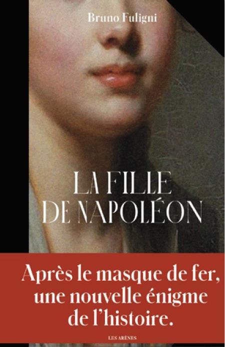 LA FILLE DE NAPOLEON FULIGNI, BRUNO ARENES