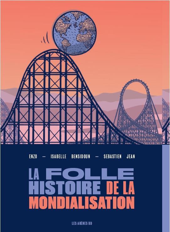 LA FOLLE HISTOIRE DE LA MONDIALISATION EN BD BENSIDOUN/JEAN/ENZO ARENES