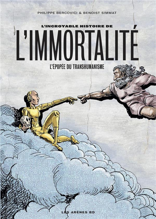 L'INCROYABLE HISTOIRE DE L'IMMORTALITE  -  L'EPOPEE DU TRANSHUMANISME SIMMAT, BENOIST  ARENES