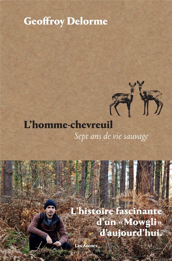 L'HOMME-CHEVREUIL - SEPT ANS DE VIE SAUVAGE DELORME GEOFFROY ARENES