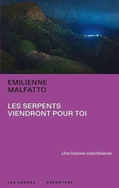 LES SERPENTS VIENDRONT POUR TOI MALFATTO EMILIENNE ARENES