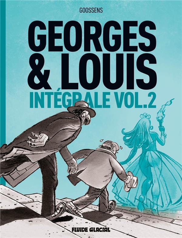 GEORGES ET LOUIS ROMANCIERS  -  INTEGRALE VOL.2 GOOSSENS, DANIEL FLUIDE GLACIAL