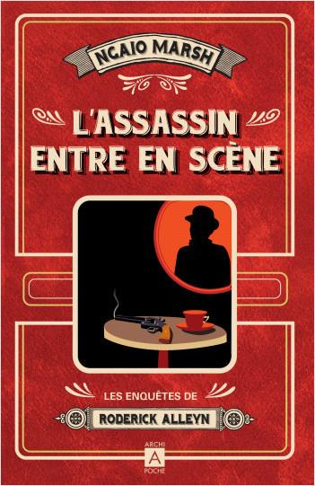 L'ASSASSIN ENTRE EN SCENE : LES ENQUETES DE RODERICK ALLEYN MARSH, NGAIO ARCHIPOCHE