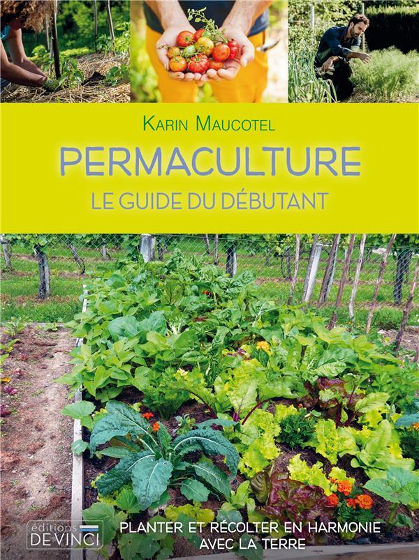 PERMACULTURE : LE GUIDE DU DEBUTANT MAUCOTEL, KARIN DE VINCI