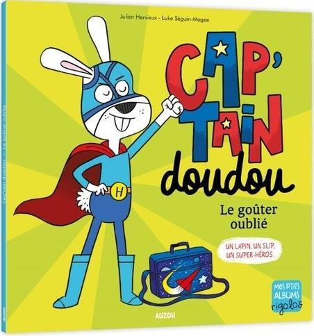 CAP'TAIN DOUDOU : LE GOUTER OUBLIE  -  UN LAPIN. UN SLIP. UN SUPER-HEROS. HERVIEUX, JULIEN PHILIPPE AUZOU
