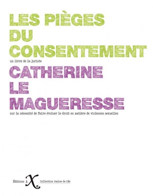 LES PIEGES DU CONSENTEMENT  -   SUR LA NECESSITE DE FAIRE EVOLUER LE DROIT EN MATIERE DE VIOLENCES SEXUELLES