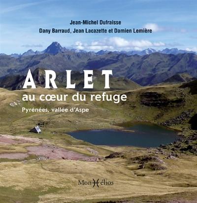 ARLET, AU C UR DU REFUGE (PYRENEES, VALLEE D'ASPE) LACAZETTE JEAN Monhélios