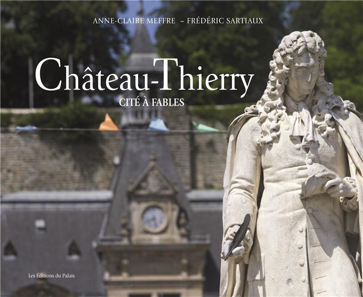 CHATEAU-THIERRY  -  CITE A FABLES MEFFRE, ANNE-CLAIRE  DU PALAIS
