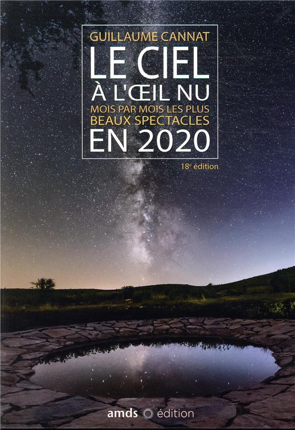 LE CIEL A L'OEIL NU EN 2020  -  MOIS PAR MOIS LES PLUS BEAUX SPECTACLES (18E EDITION) CANNAT, GUILLAUME AMDS
