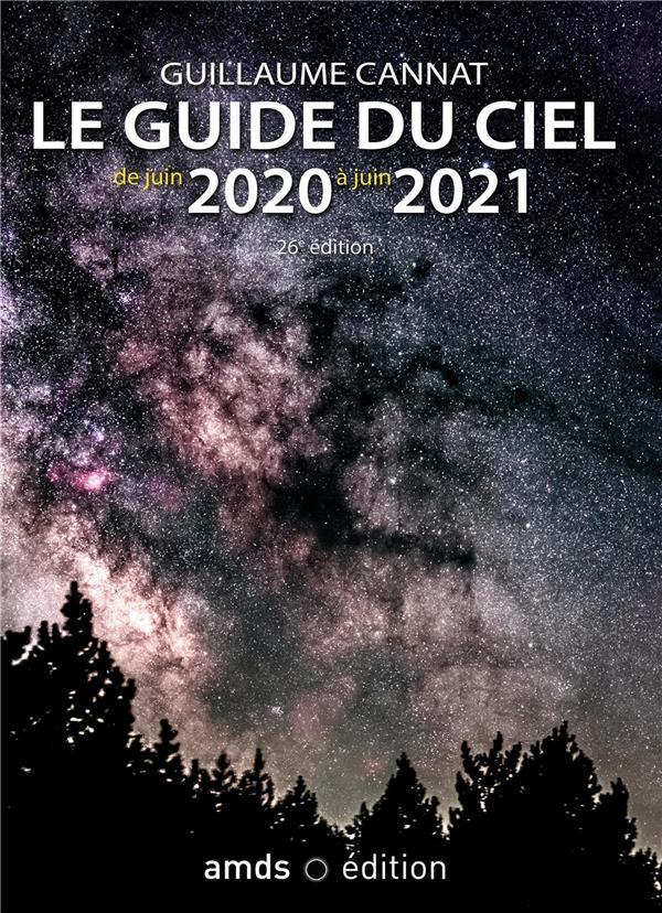 LE GUIDE DU CIEL DE JUIN 2020 A JUIN 2021 CANNAT GUILLAUME AMDS