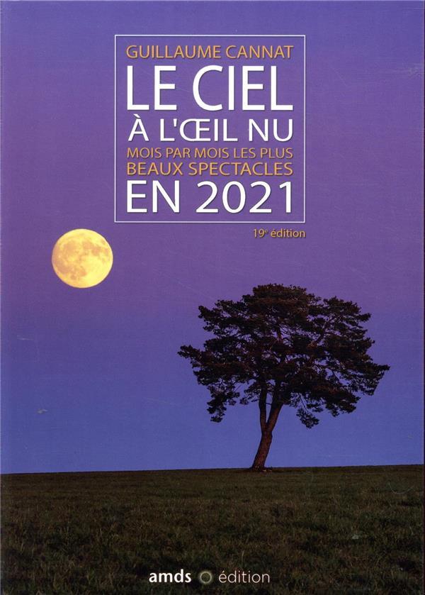 LE CIEL A L'OEIL NU EN 2021  -  MOIS PAR MOIS LES PLUS BEAUX SPECTACLES (19E EDITION) CANNAT GUILLAUME AMDS