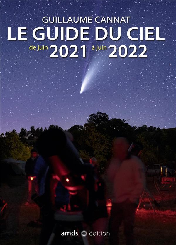 LE GUIDE DU CIEL DE JUIN 2021 A JUIN 2022 CANNAT GUILLAUME AMDS