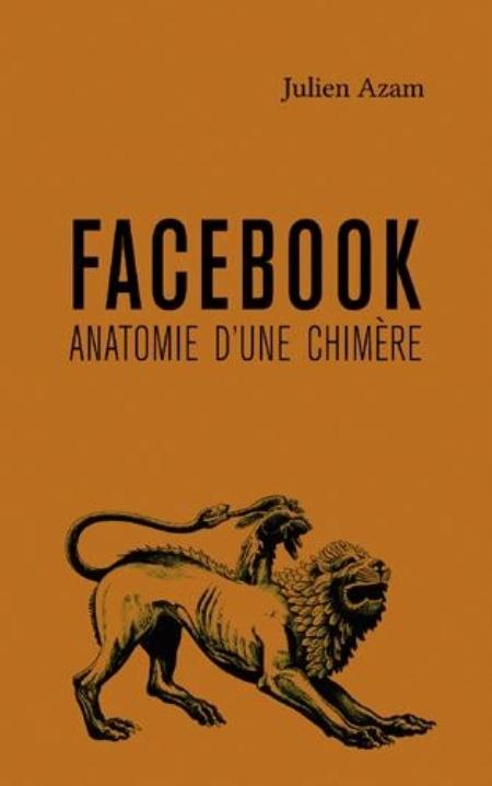FACEBOOK, ANATOMIE D-UNE CHIMERE