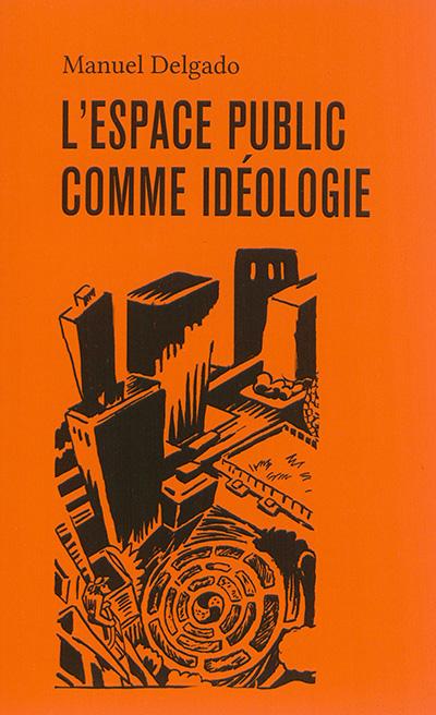 L' ESPACE PUBLIC COMME IDEOLOGIE
