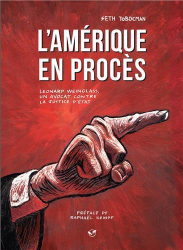 L'AMERIQUE EN PROCES  -  LEONARD WEINGLASS, UN AVOCAT CONTRE LA JUSTICE D'ETAT