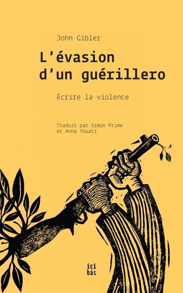 L'EVASION D'UN GUERILLERO  -  ECRIRE LA VIOLENCE