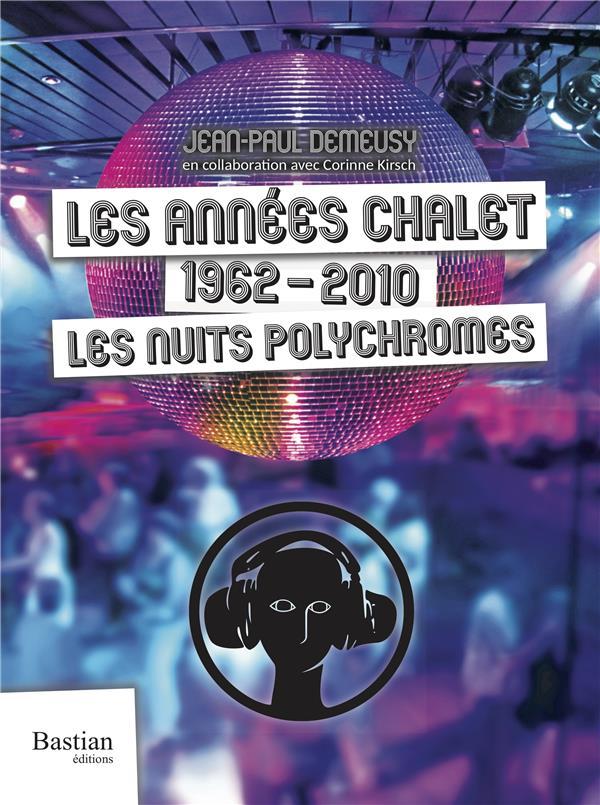 LES ANNEES CHALET : 1962 2010, LES NUITS POLYCHROMES